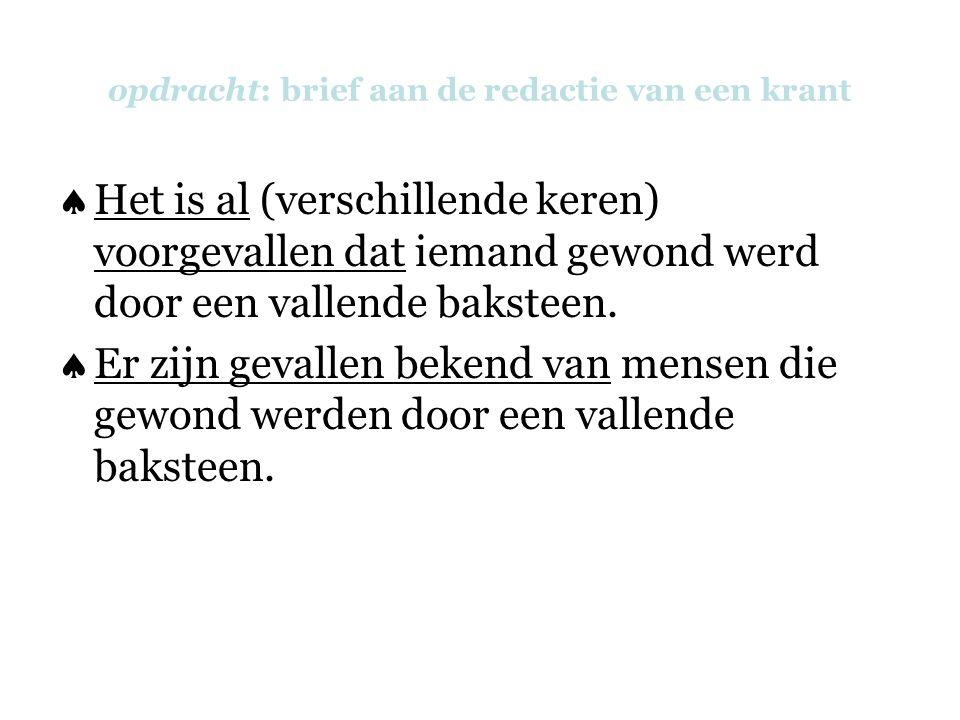 opdracht: brief aan de redactie van een krant  Het is al (verschillende keren) voorgevallen dat iemand gewond werd door een vallende baksteen.