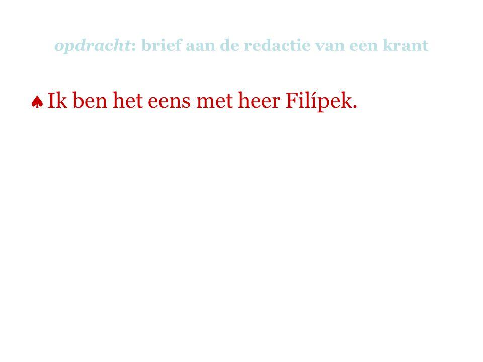 opdracht: brief aan de redactie van een krant  Ik ben het eens met heer Filípek.