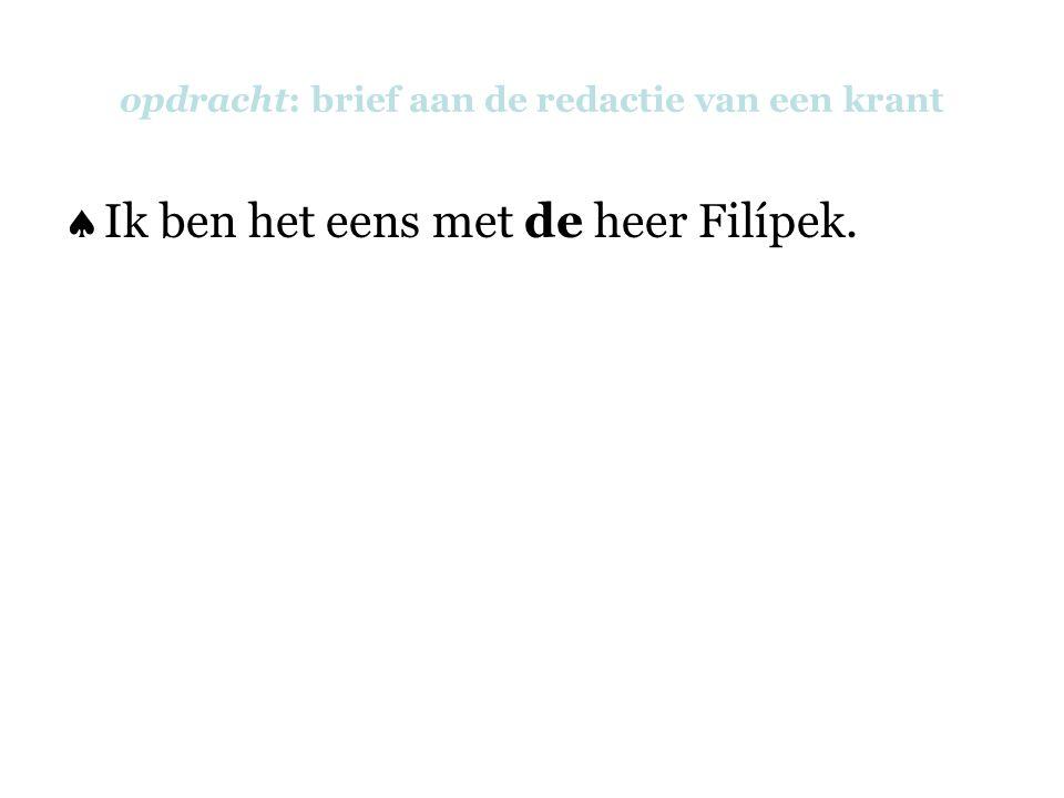 opdracht: brief aan de redactie van een krant  Ik ben het eens met de heer Filípek.