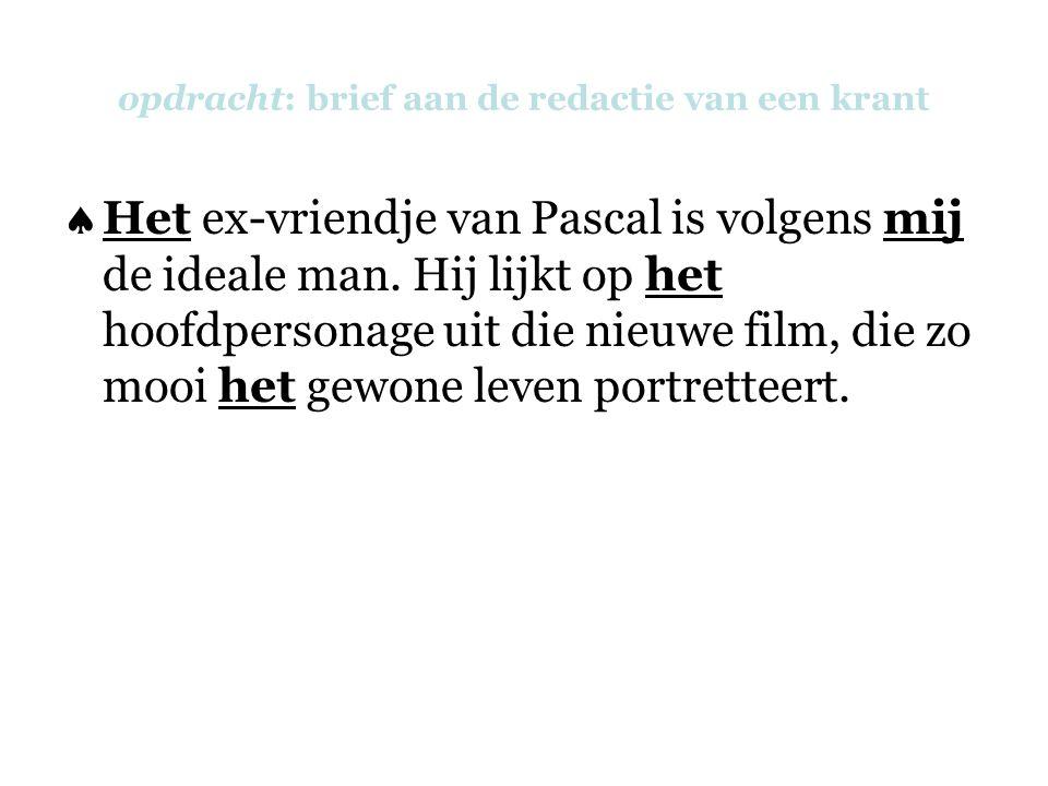 opdracht: brief aan de redactie van een krant  Het ex-vriendje van Pascal is volgens mij de ideale man. Hij lijkt op het hoofdpersonage uit die nieuw