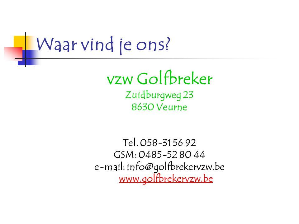 vzw Golfbreker Zuidburgweg 23 8630 Veurne Tel. 058-31 56 92 GSM: 0485-52 80 44 e-mail: info@golfbrekervzw.be www.golfbrekervzw.be Waar vind je ons?