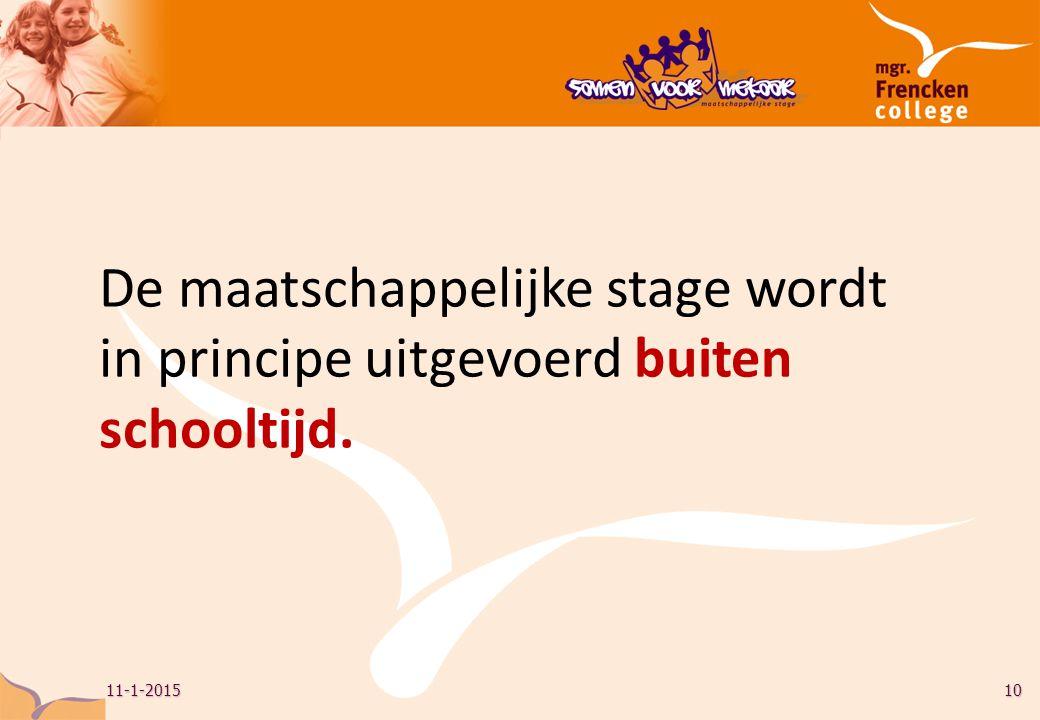 11-1-201510 De maatschappelijke stage wordt in principe uitgevoerd buiten schooltijd.