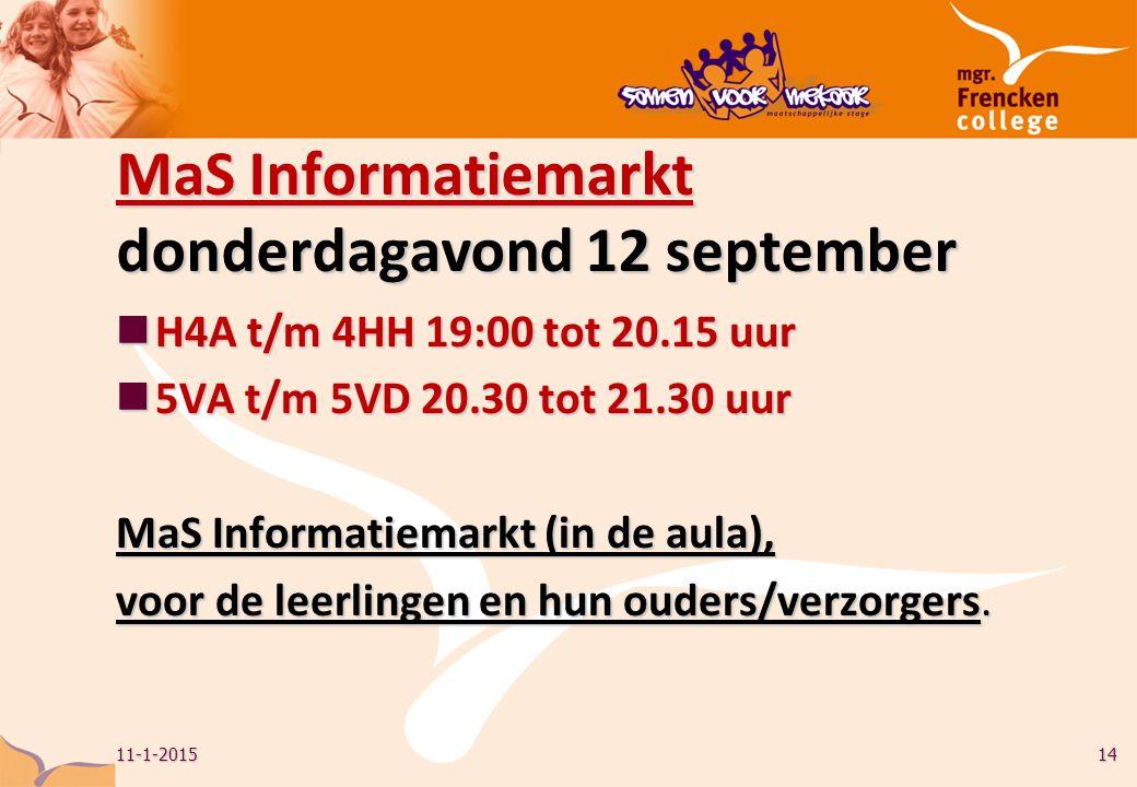 MaS Informatiemarkt donderdagavond 12 september H4A t/m 4HH 19:00 tot 20.15 uur H4A t/m 4HH 19:00 tot 20.15 uur 5VA t/m 5VD 20.30 tot 21.30 uur 5VA t/m 5VD 20.30 tot 21.30 uur MaS Informatiemarkt (in de aula), voor de leerlingen en hun ouders/verzorgers.