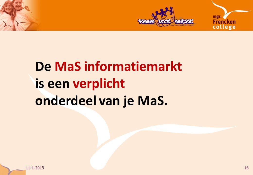 11-1-201516 De MaS informatiemarkt is een verplicht onderdeel van je MaS.