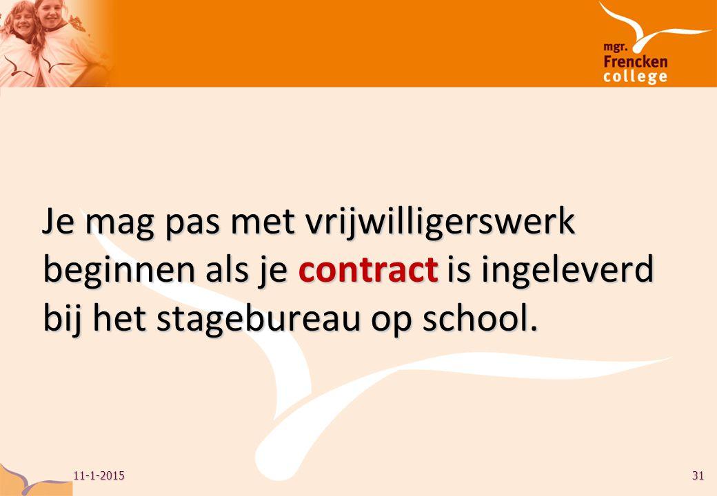 Je mag pas met vrijwilligerswerk beginnen als je contract is ingeleverd bij het stagebureau op school.