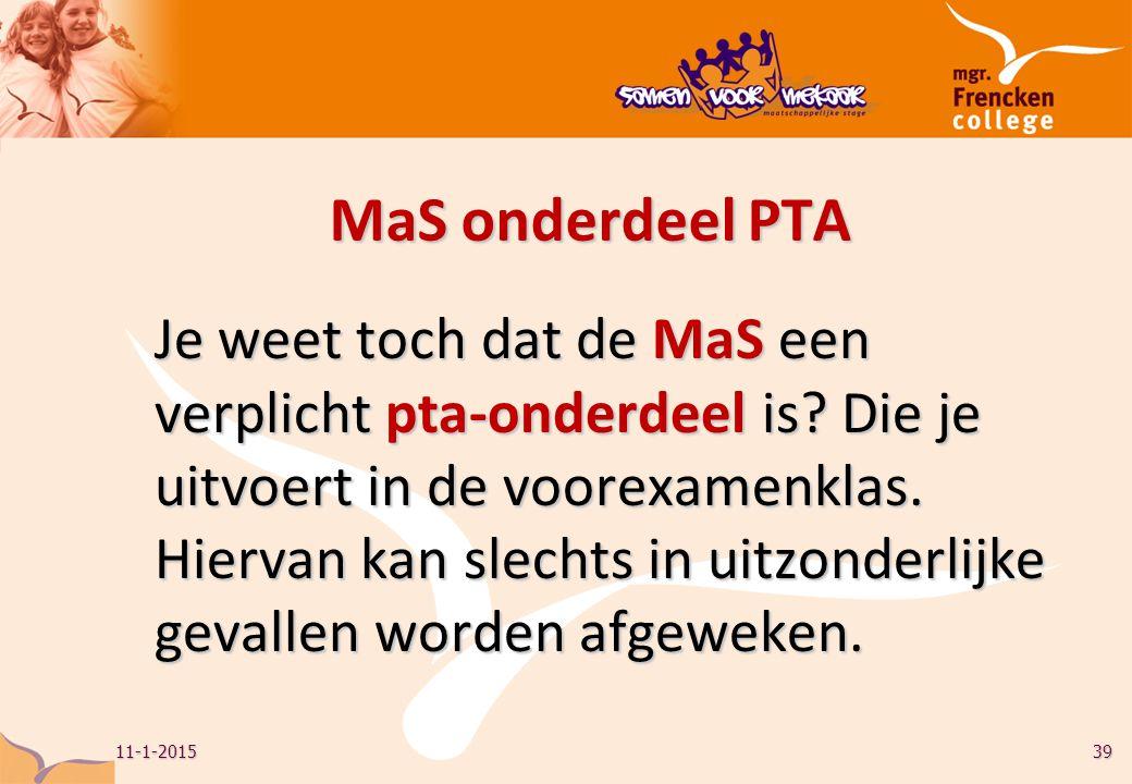 11-1-201539 MaS onderdeel PTA Je weet toch dat de MaS een verplicht pta-onderdeel is.
