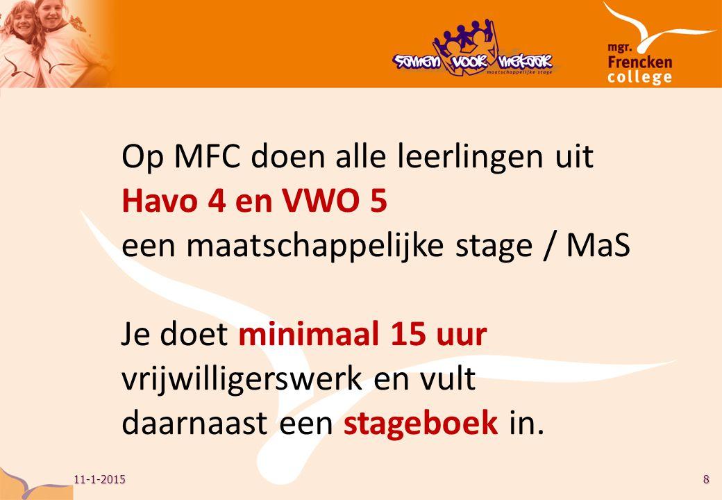 11-1-20158 Op MFC doen alle leerlingen uit Havo 4 en VWO 5 een maatschappelijke stage / MaS Je doet minimaal 15 uur vrijwilligerswerk en vult daarnaast een stageboek in.