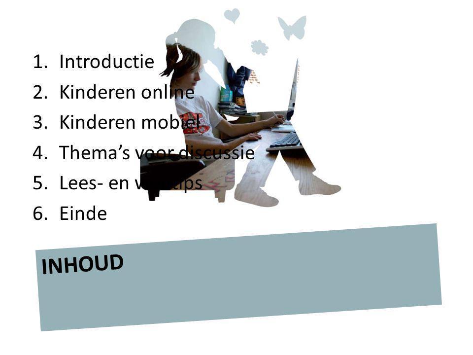 1.Introductie 2.Kinderen online 3.Kinderen mobiel 4.Thema's voor discussie 5.Lees- en webtips 6.Einde INHOUD
