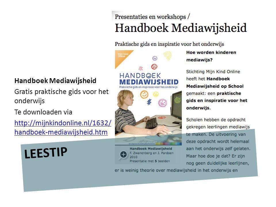 LEESTIP Handboek Mediawijsheid Gratis praktische gids voor het onderwijs Te downloaden via http://mijnkindonline.nl/1632/ handboek-mediawijsheid.htm