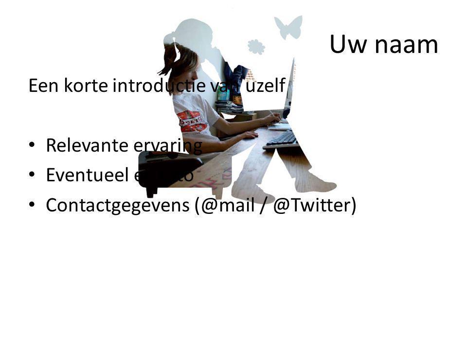 Uw naam Een korte introductie van uzelf Relevante ervaring Eventueel en foto Contactgegevens (@mail / @Twitter)
