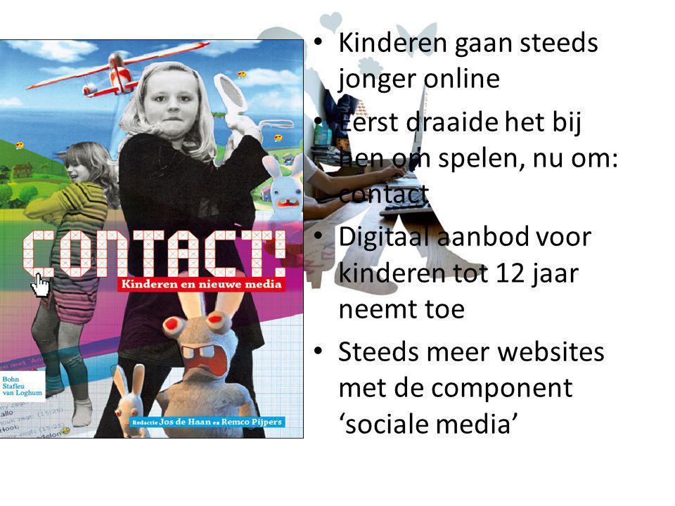 Kinderen gaan steeds jonger online Eerst draaide het bij hen om spelen, nu om: contact Digitaal aanbod voor kinderen tot 12 jaar neemt toe Steeds meer