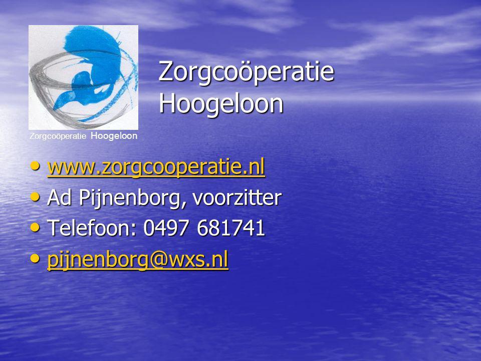 Zorgcoöperatie Hoogeloon www.zorgcooperatie.nl www.zorgcooperatie.nl www.zorgcooperatie.nl Ad Pijnenborg, voorzitter Ad Pijnenborg, voorzitter Telefoon: 0497 681741 Telefoon: 0497 681741 pijnenborg@wxs.nl pijnenborg@wxs.nl pijnenborg@wxs.nl