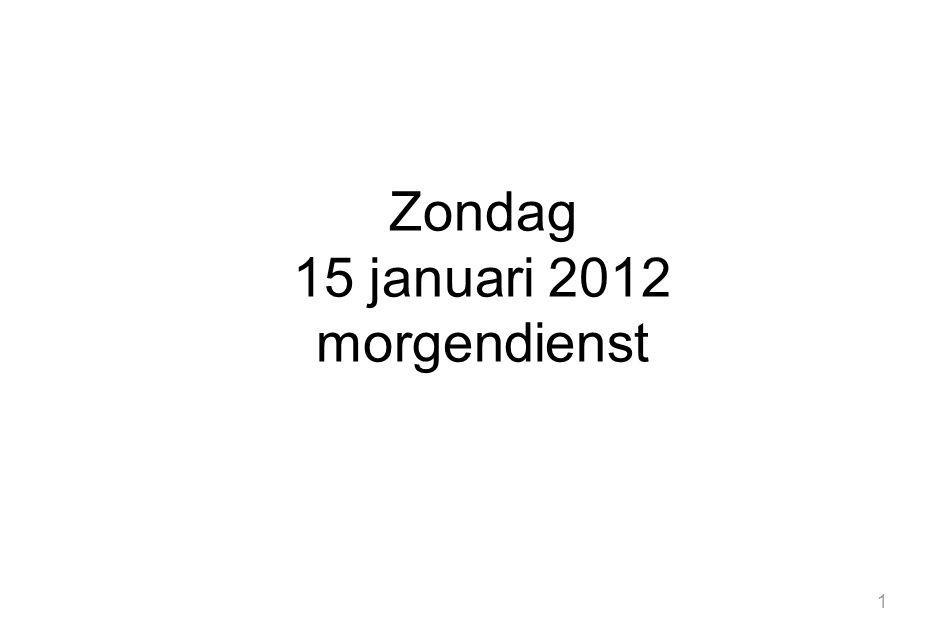 1 Zondag 15 januari 2012 morgendienst
