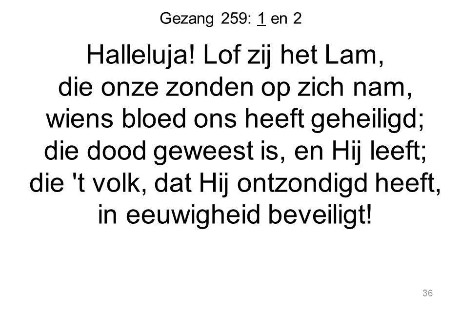 36 Gezang 259: 1 en 2 Halleluja.