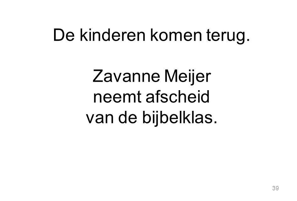 39 De kinderen komen terug. Zavanne Meijer neemt afscheid van de bijbelklas.