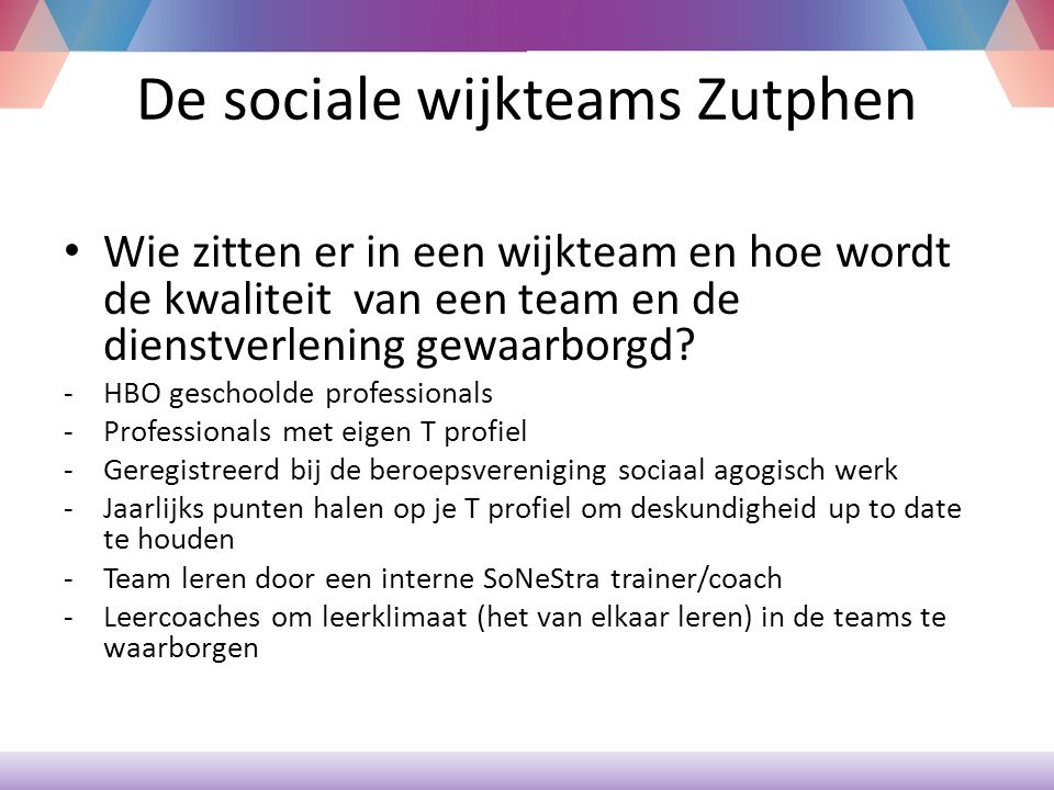 De sociale wijkteams Zutphen Wie zitten er in een wijkteam en hoe wordt de kwaliteit van een team en de dienstverlening gewaarborgd.