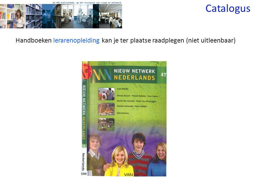 Handboeken lerarenopleiding kan je ter plaatse raadplegen (niet uitleenbaar) Catalogus