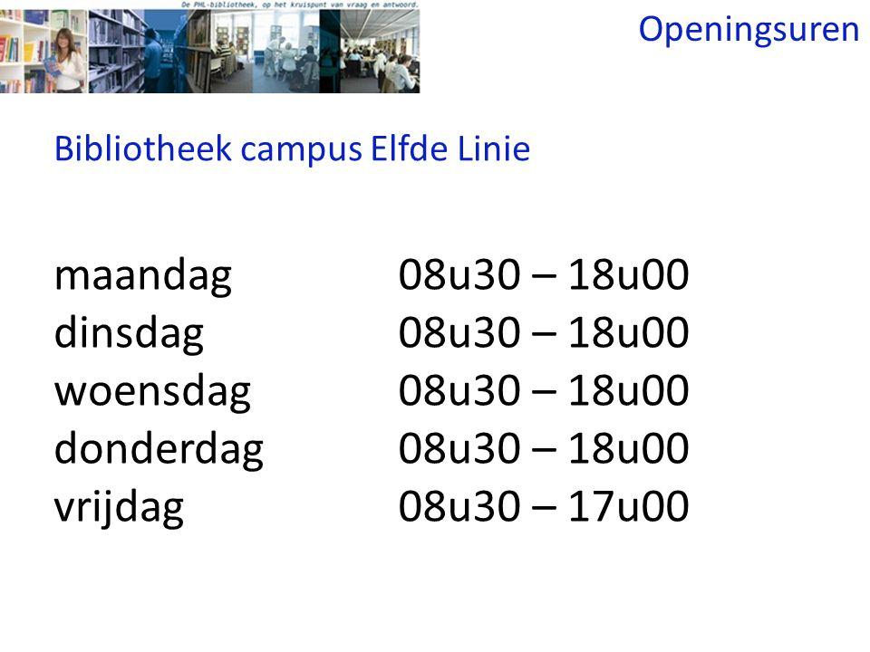 Openingsuren maandag dinsdag woensdag donderdag vrijdag 08u30 – 18u00 08u30 – 17u00 Bibliotheek campus Elfde Linie