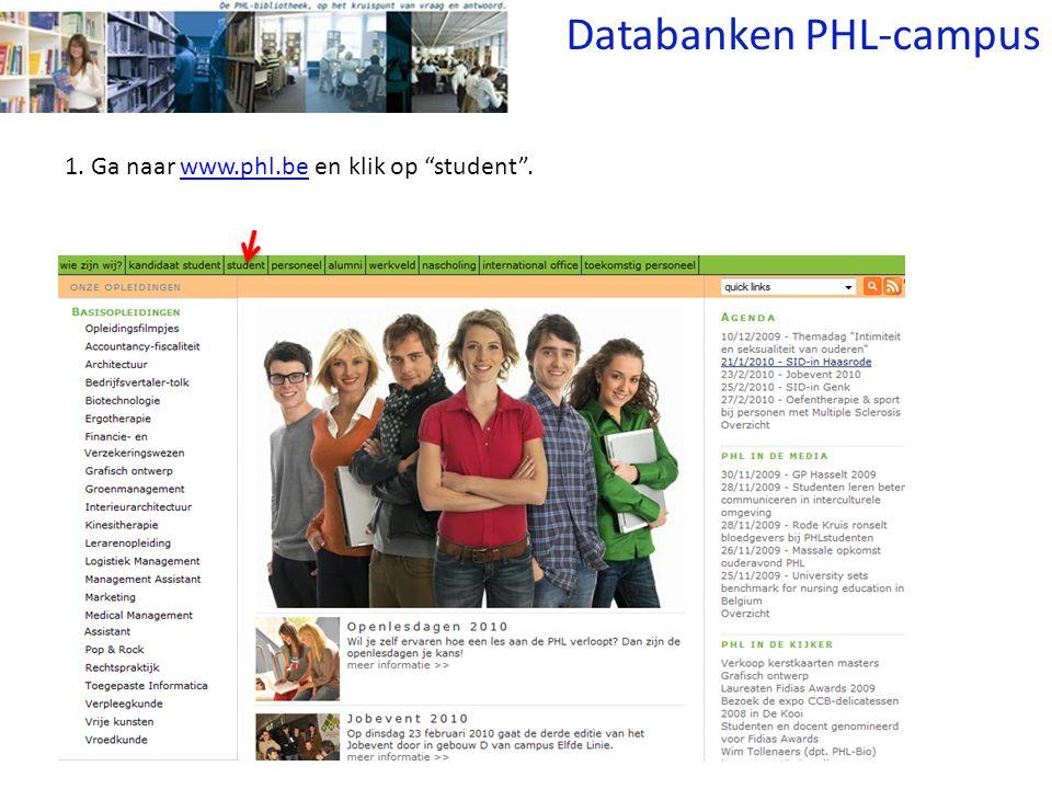 1. Ga naar www.phl.be en klik op student .www.phl.be Databanken PHL-campus