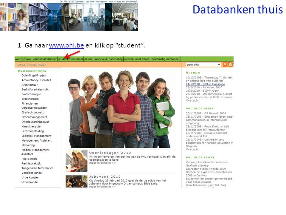 1. Ga naar www.phl.be en klik op student .www.phl.be Databanken thuis