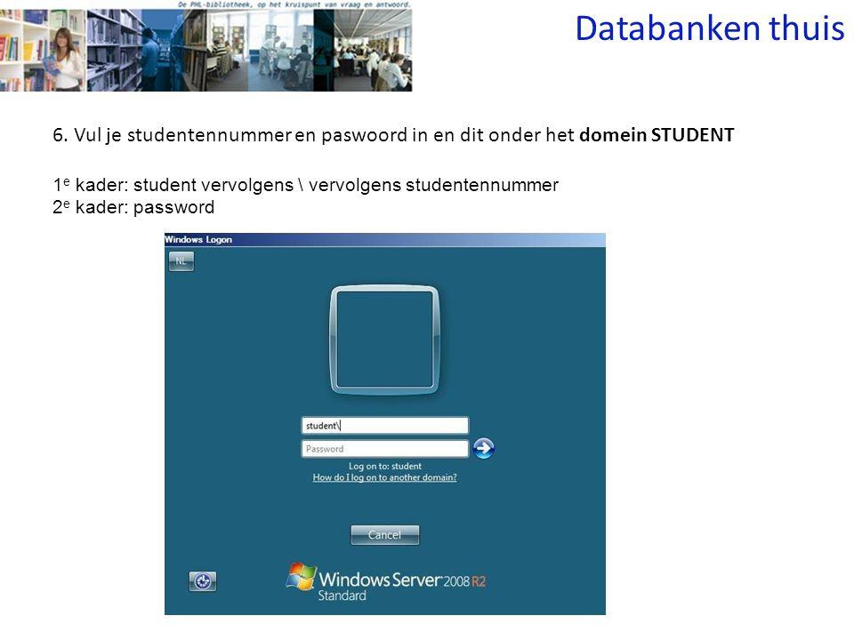 6. Vul je studentennummer en paswoord in en dit onder het domein STUDENT Databanken thuis 1 e kader: student vervolgens \ vervolgens studentennummer 2