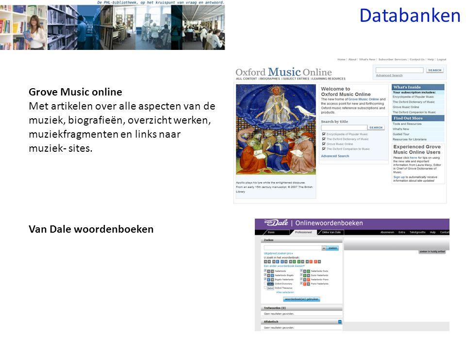 Van Dale woordenboeken Grove Music online Met artikelen over alle aspecten van de muziek, biografieën, overzicht werken, muziekfragmenten en links naar muziek- sites.