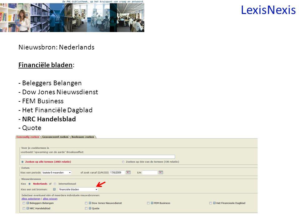 Nieuwsbron: Nederlands Financiële bladen: - Beleggers Belangen - Dow Jones Nieuwsdienst - FEM Business - Het Financiële Dagblad - NRC Handelsblad - Quote LexisNexis