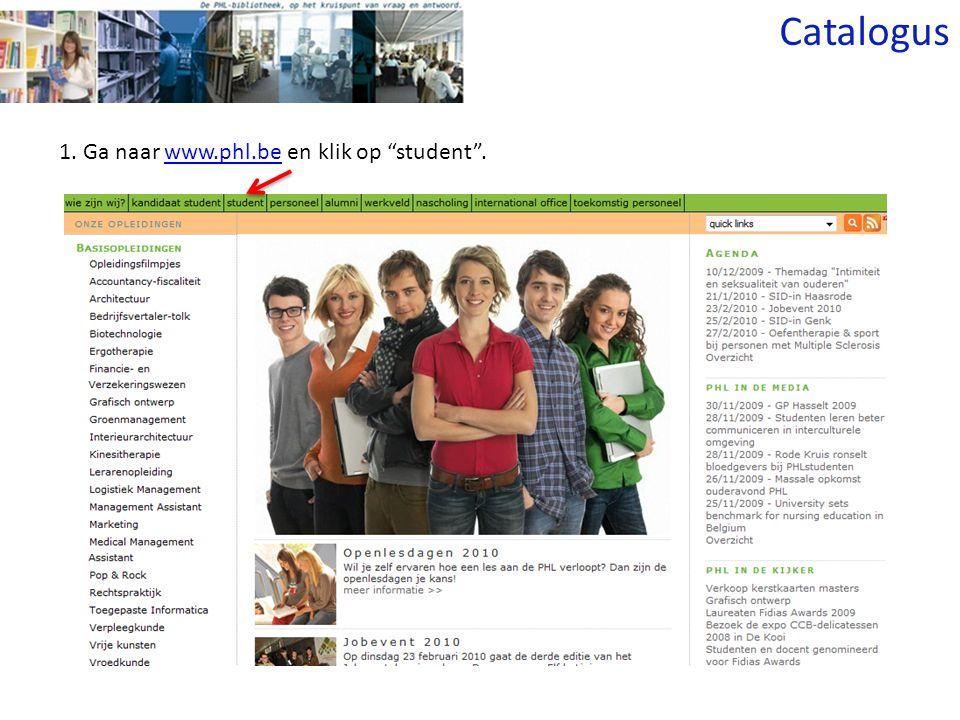 1. Ga naar www.phl.be en klik op student .www.phl.be Catalogus