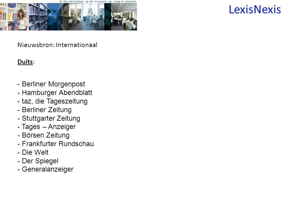 Nieuwsbron: Internationaal Duits: - Berliner Morgenpost - Hamburger Abendblatt - taz, die Tageszeitung - Berliner Zeitung - Stuttgarter Zeitung - Tages – Anzeiger - Börsen Zeitung - Frankfurter Rundschau - Die Welt - Der Spiegel - Generalanzeiger LexisNexis