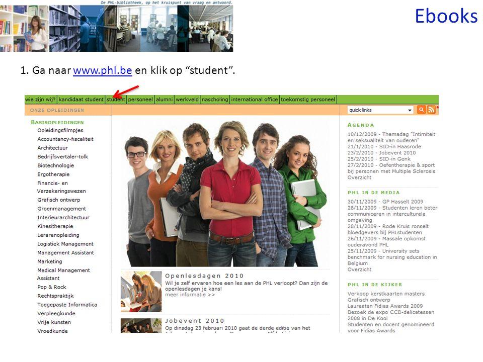 1. Ga naar www.phl.be en klik op student .www.phl.be Ebooks