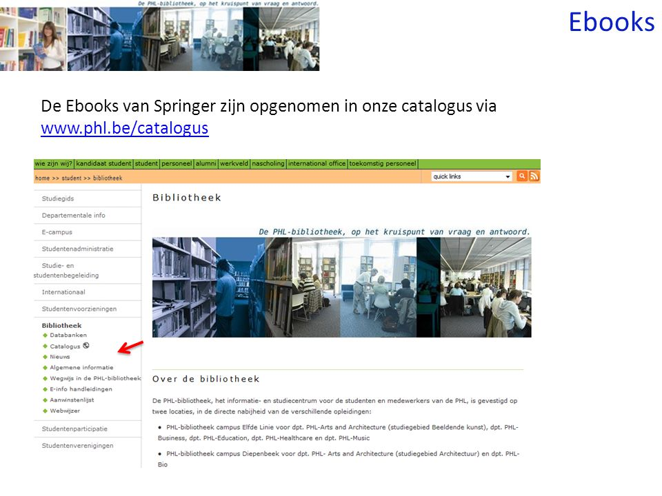 De Ebooks van Springer zijn opgenomen in onze catalogus via www.phl.be/catalogus Ebooks