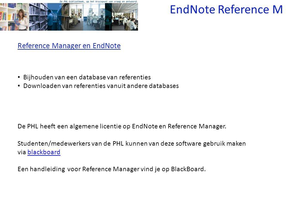 Reference Manager en EndNote Bijhouden van een database van referenties Downloaden van referenties vanuit andere databases De PHL heeft een algemene l
