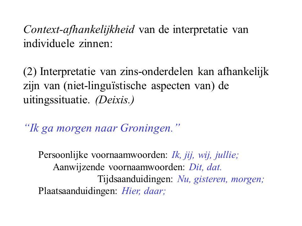 Context-afhankelijkheid van de interpretatie van individuele zinnen: (2) Interpretatie van zins-onderdelen kan afhankelijk zijn van (niet-linguïstische aspecten van) de uitingssituatie.