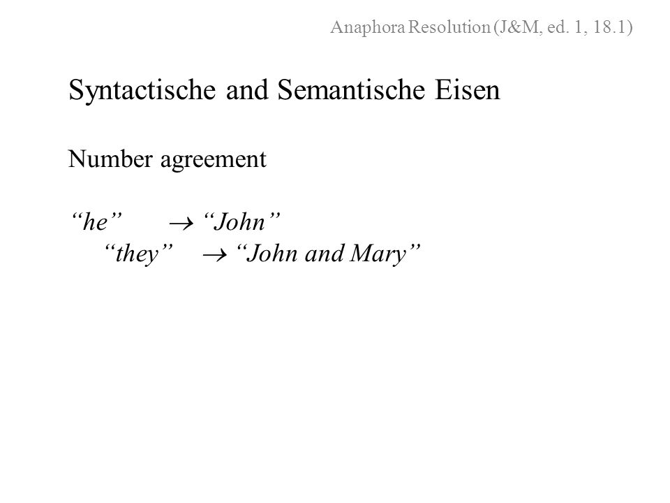 "Number agreement ""he""  ""John"" ""they""  ""John and Mary"" Anaphora Resolution (J&M, ed. 1, 18.1)"