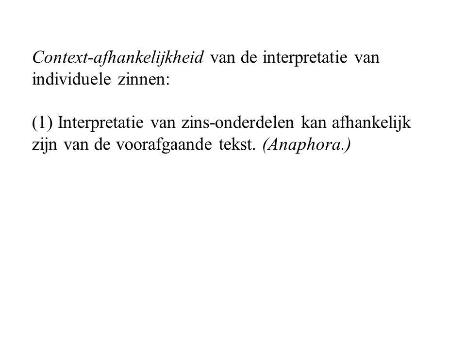 Context-afhankelijkheid van de interpretatie van individuele zinnen: (1) Interpretatie van zins-onderdelen kan afhankelijk zijn van de voorafgaande tekst.