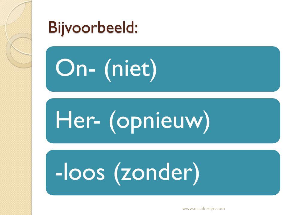 Bijvoorbeeld: On- (niet)Her- (opnieuw)-loos (zonder) www.maaikezijm.com