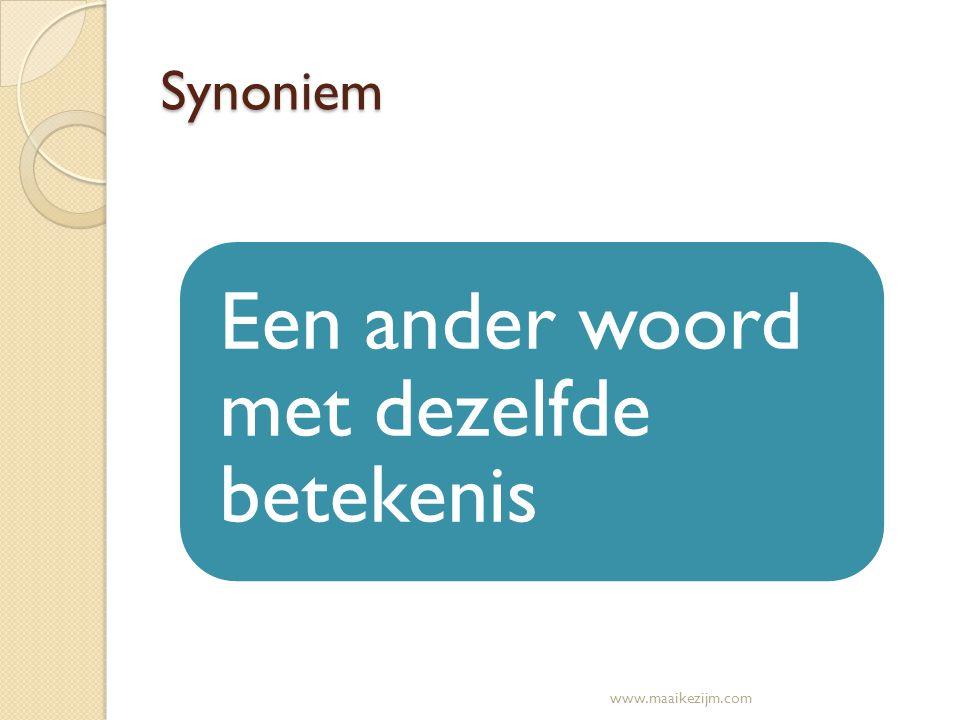 Synoniem Een ander woord met dezelfde betekenis www.maaikezijm.com