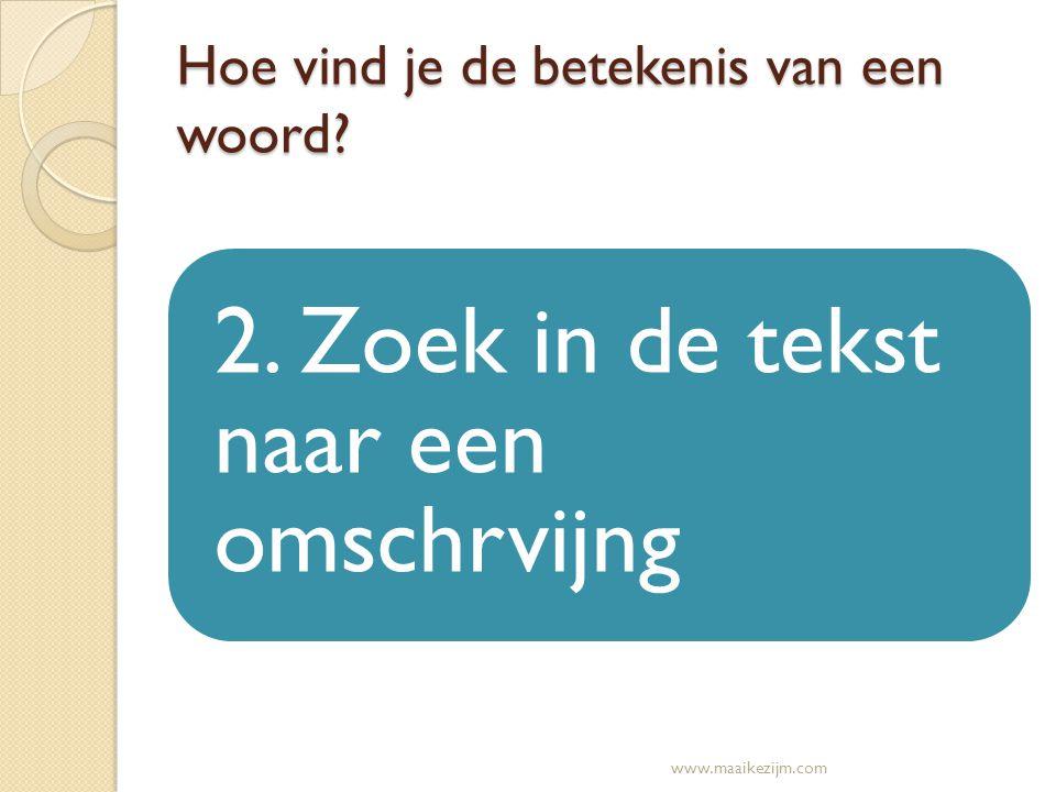 Hoe vind je de betekenis van een woord? 2. Zoek in de tekst naar een omschrvijng www.maaikezijm.com