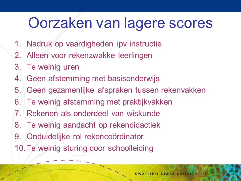 Oorzaken van lagere scores 1.Nadruk op vaardigheden ipv instructie 2.Alleen voor rekenzwakke leerlingen 3.Te weinig uren 4.Geen afstemming met basison
