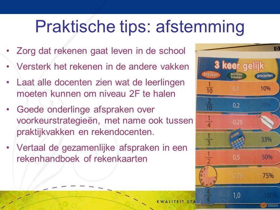 Praktische tips: afstemming Zorg dat rekenen gaat leven in de school Versterk het rekenen in de andere vakken Laat alle docenten zien wat de leerlinge