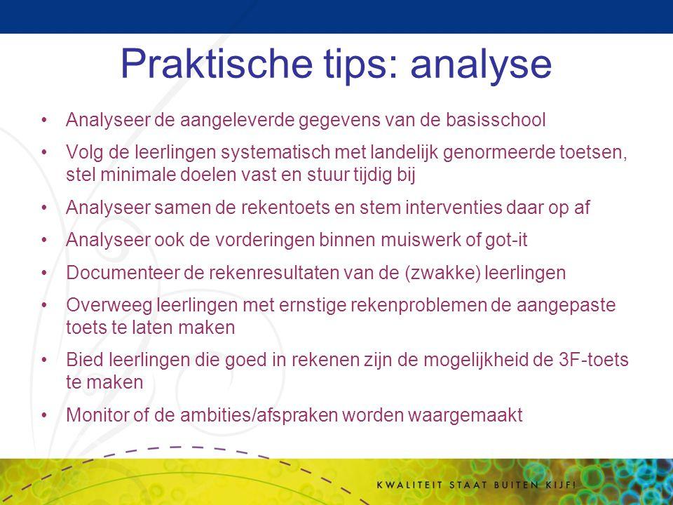 Praktische tips: analyse Analyseer de aangeleverde gegevens van de basisschool Volg de leerlingen systematisch met landelijk genormeerde toetsen, stel