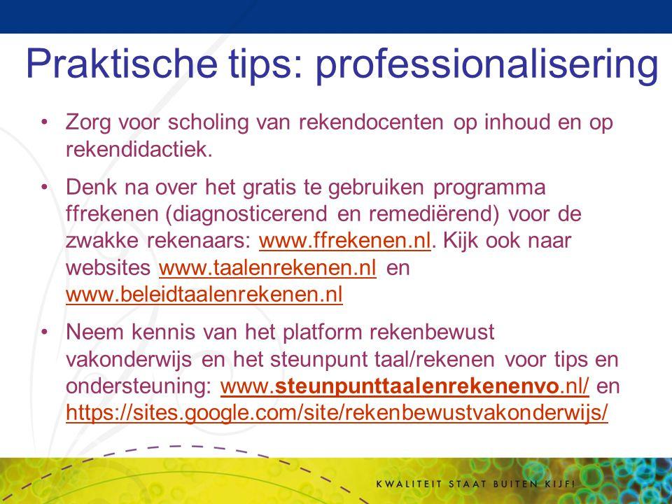 Praktische tips: professionalisering Zorg voor scholing van rekendocenten op inhoud en op rekendidactiek. Denk na over het gratis te gebruiken program