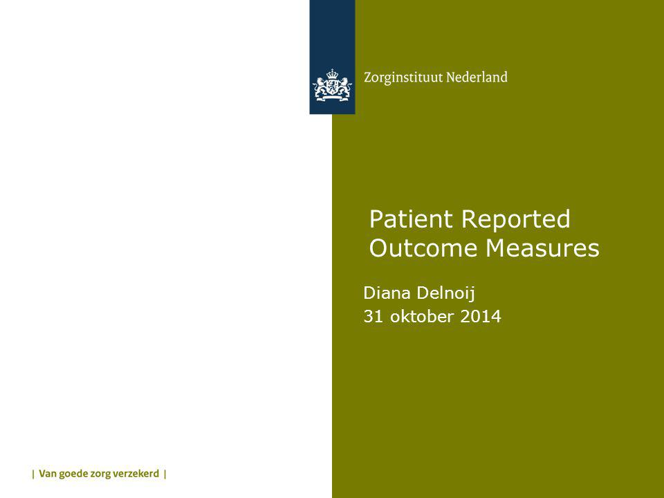 Patient Reported Outcome Measures Diana Delnoij 31 oktober 2014
