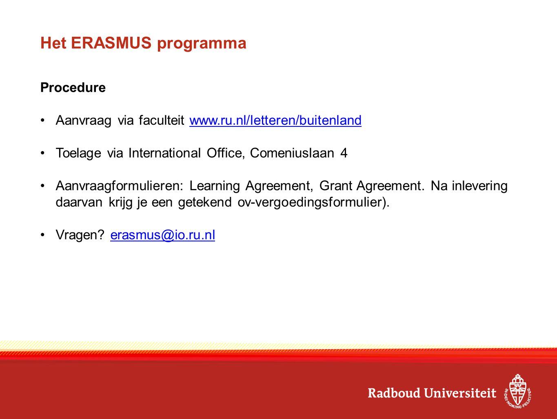 Het ERASMUS programma Procedure Aanvraag via faculteit www.ru.nl/letteren/buitenlandwww.ru.nl/letteren/buitenland Toelage via International Office, Comeniuslaan 4 Aanvraagformulieren: Learning Agreement, Grant Agreement.