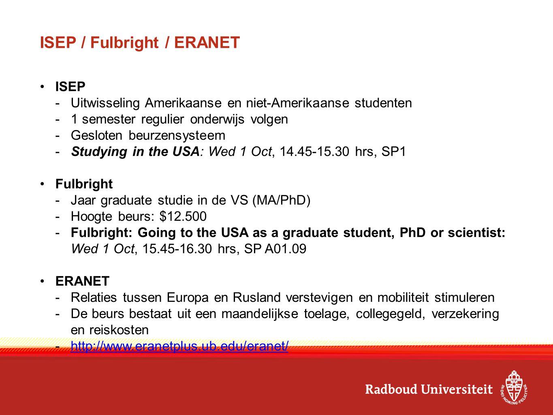 ISEP / Fulbright / ERANET ISEP -Uitwisseling Amerikaanse en niet-Amerikaanse studenten -1 semester regulier onderwijs volgen -Gesloten beurzensysteem