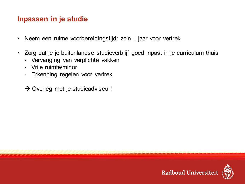Aanmeldprocedure Letteren Digitale aanmelding en informatie via de website: www.ru.nl/letteren/buitenland -Denk aan motivatiebrief -Let op contract (bijbehorende coördinator/opleiding) Deadline: 1 maart 2015 (zowel 1 e als 2 e semester) Ga je (nog) niet naar het buitenland, maar wil je wel een voorproefje nemen.