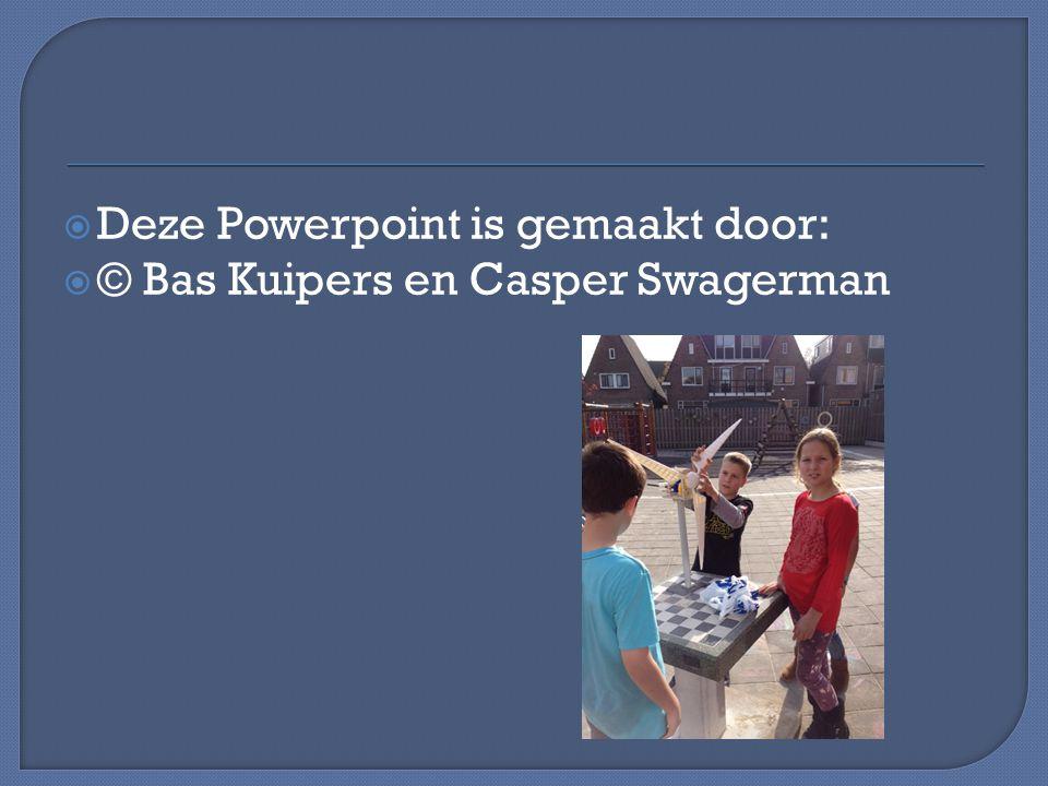  Deze Powerpoint is gemaakt door:  © Bas Kuipers en Casper Swagerman