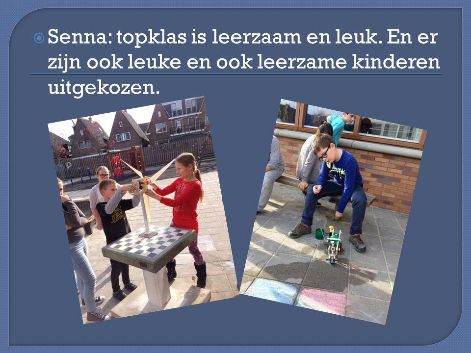  Senna: topklas is leerzaam en leuk. En er zijn ook leuke en ook leerzame kinderen uitgekozen.