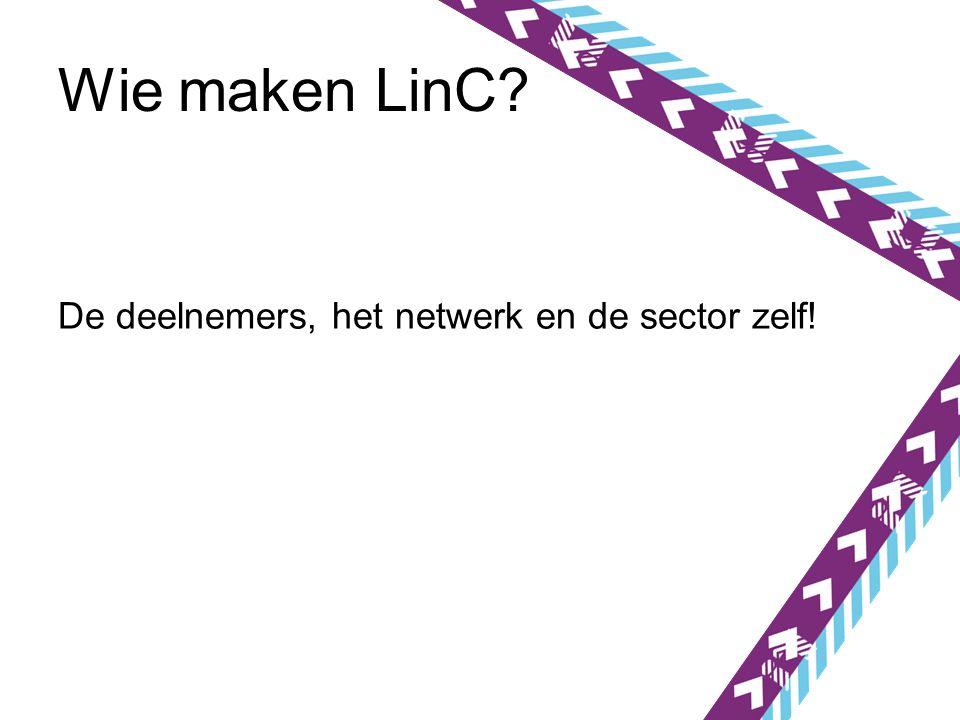 Wie maken LinC? De deelnemers, het netwerk en de sector zelf!