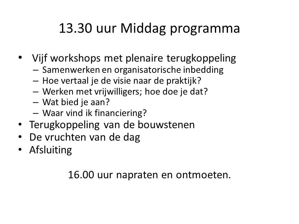 13.30 uur Middag programma Vijf workshops met plenaire terugkoppeling – Samenwerken en organisatorische inbedding – Hoe vertaal je de visie naar de praktijk.
